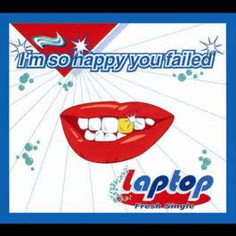 I'm So Happy You Failed 2006 Laptop