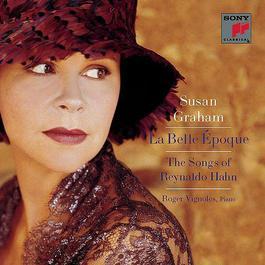 La Belle Epoque: The Songs of Reynaldo Hahn 1998 Susan Graham