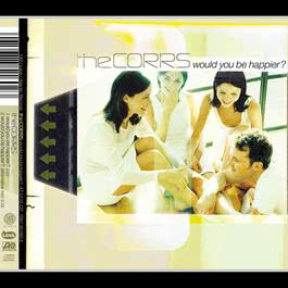 Would You Be Happier? 2006 The Corrs