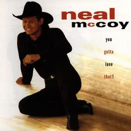 You Gotta Love That! 2010 Neal McCoy