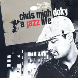 A Jazz Life - The Very Best Of 2008 Chris Minh Doky