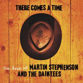 There Comes A Time - The Best Of Martin Stephenson And The Daintees 2004 Martin Stephenson & The Daintees