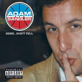 Shhh...Don't Tell (U.S. PA Version) 2004 Adam Sandler