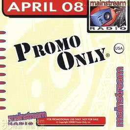 Promo Only Mainstream Radio April 2008 2008 Various Artists