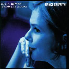 Blue Roses From The Moons 2010 Nanci Griffith
