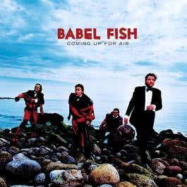 Coming Up For Air 2004 Babel Fish