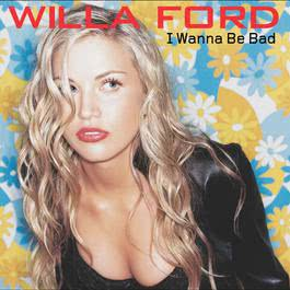 I Wanna Be Bad (85103) 2001 Willa Ford