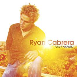 Take It All Away (Digital Album Exclusive) (U.S. Version) 2004 Ryan Cabrera