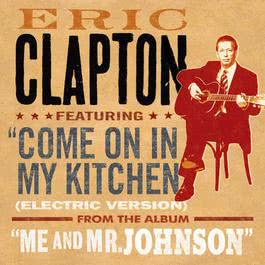 Come On In My Kitchen (Electric Version) 2004 Eric Clapton