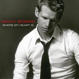 Where My Heart Is 2005 Danny Seward