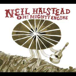 Oh! Mighty Engine 2008 Neil Halstead