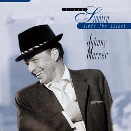 Sinatra Sings The Select Johnny Mercer 2013 Frank Sinatra