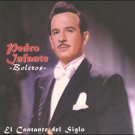 El Cantante del Siglo /  Boleros 2010 Pedro Infante