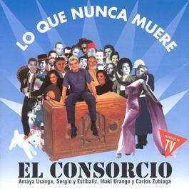 Lo Que Nunca Muere 2003 El Consorcio