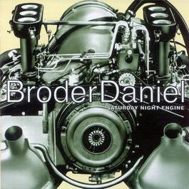 Saturday Night Engine 1999 Broder Daniel