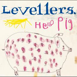 Hello Pig (Remastered) 2007 The Levellers