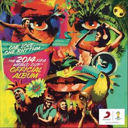 อัลบั้ม The 2014 FIFA World Cup Official Album: One Love, One Rhythm