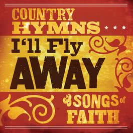 I'll Fly Away: Country Hymns And Songs Of Faith 2007 Various Artists