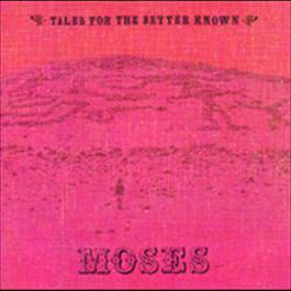 Tales For The Better Known... 2006 Moses