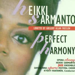 Hekki Sarmanto: Perfect Harmony - A Jazz Mass 2004 Opera Ebony & Heikki Sarmanto Jazz Ensemble