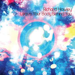 Leave Your Body Behind You 2012 Richard Hawley