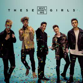 These Girls 2017 Why Don't We