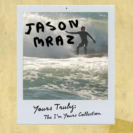 Yours Truly: The I'm Yours Collection 2009 Jason Mraz