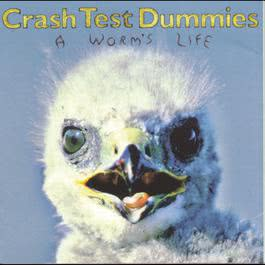 A Worm's Life 1996 Crash Test Dummies