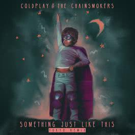Something Just Like This (Tokyo Remix) 2017 Coldplay; The Chainsmokers