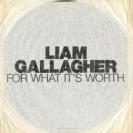 For What It's Worth 2017 Liam Gallagher