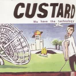 We Have The Technology 2008 Custard