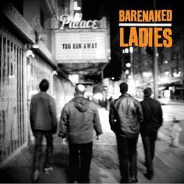 You Run Away 2016 Barenaked Ladies