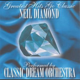 Neil Diamond - Greatest Hits Go Classic 2001 Classic Dream Orchestra