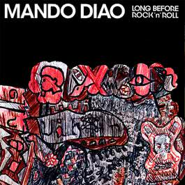 Long Before Rock'n'roll 2006 Mando Diao