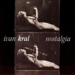 Nostalgia 2010 Ivan Kral
