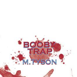 Booby Trap 2012 M.TySON