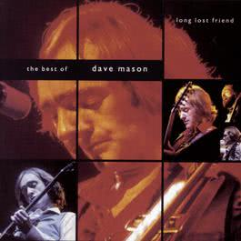 Long Lost Friend:  The Best of Dave Mason 1995 Dave Mason