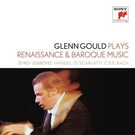 """Glenn Gould plays Renaissance & Baroque Music: Byrd; Gibbons; Sweelinck; Handel: Suites for Harpsichord Nos. 1-4 HWV 426-429; D. Scarlatti: Sonatas K. 9, 13, 430; C.P.E. Bach: """"Württembergische Sonate"""" No. 1 2015 Glenn Gould"""