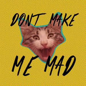 Don't make me MAD
