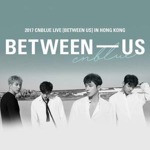[預習] 2017 CNBLUE LIVE [BETWEEN-US] 香港演唱會