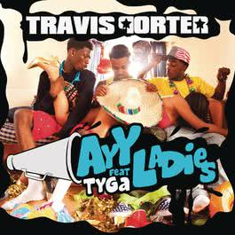 Ayy Ladies (Explicit Version) 2012 Travis Porter