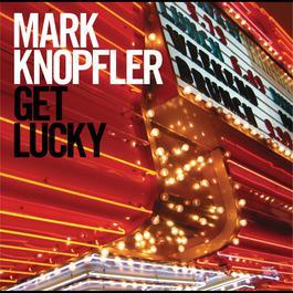 Get Lucky 2009 Mark Knopfler