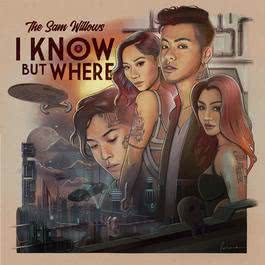 I Know, But Where 2018 The Sam Willows