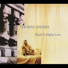 Road To Higher Love 2007 Thomas Anders