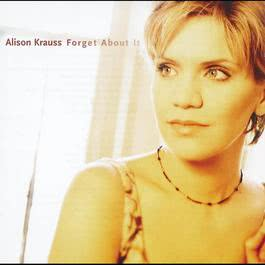 Forget About It 2009 Alison Krauss