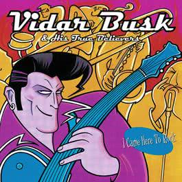 I Came Here To Rock 2004 Vidar Busk & His True Believers