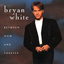 Between Now And Forever 2009 Bryan White