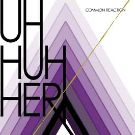 Common Reaction 2008 Uh Huh Her