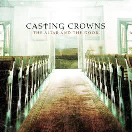 The Altar and The Door 2010 Casting Crowns