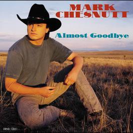 Almost Goodbye 2012 Mark Chesnutt